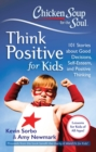 Chicken Soup for the Soul: Think Positive for Kids : 101 Stories about Good Decisions, Self-Esteem, and Positive Thinking - eBook