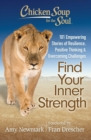 Chicken Soup for the Soul: Find Your Inner Strength : 101 Empowering Stories of Resilience, Positive Thinking, and Overcoming Challenges - eBook