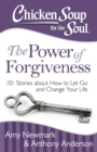 Chicken Soup for the Soul: The Power of Forgiveness : 101 Stories about How to Let Go and Change Your Life - eBook