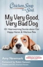 Chicken Soup for the Soul: My Very Good, Very Bad Dog : 101 Heartwarming Stories about Our Happy, Heroic & Hilarious Pets - eBook