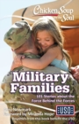 Chicken Soup for the Soul: Military Families : 101 Stories about the Force Behind the Forces - eBook