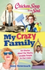 Chicken Soup for the Soul: My Crazy Family : 101 Stories about the Wacky, Lovable People in Our Lives - eBook