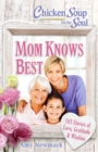Chicken Soup for the Soul: Mom Knows Best : 101 Stories of Love, Gratitude & Wisdom - eBook