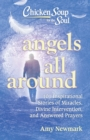 Chicken Soup for the Soul: Angels All Around : 101 Inspirational Stories of Miracles, Divine Intervention, and Answered Prayers - eBook