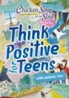 Chicken Soup for the Soul: Think Positive for Teens - eBook