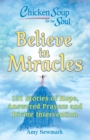 Chicken Soup for the Soul: Believe in Miracles : 101 Stories of Hope, Answered Prayers and Divine Intervention - eBook