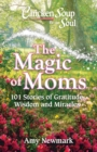Chicken Soup for the Soul: The Magic of Moms : 101 Stories of Gratitude, Wisdom and Miracles - eBook