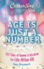 Chicken Soup for the Soul: Age Is Just a Number : 101 Stories of Humor & Wisdom for Life After 60 - eBook