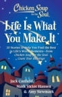 Chicken Soup for the Soul: Life Is What You Make It : 20 Stories to Help You Find the Best In Life's Worst Moments - from Chicken Soup for the Soul Count Your Blessings - eBook