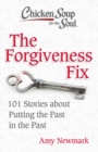 Chicken Soup for the Soul: The Forgiveness Fix : 101 Stories about Putting the Past in the Past - Book
