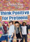 Chicken Soup for the Soul: Think Positive for Preteens - Book