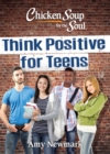 Chicken Soup for the Soul: Think Positive for Teens - Book