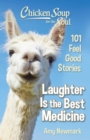Chicken Soup for the Soul: Laughter Is the Best Medicine : 101 Feel Good Stories - Book