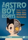 The Astro Boy Essays : Osamu Tezuka, Mighty Atom, and the Manga/Anime Revolution - eBook