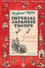 Professor Risley and the Imperial Japanese Troupe : How an American Acrobat Introduced Circus to Japan--and Japan to the West - eBook