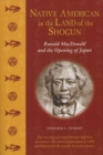 Native American in the Land of the Shogun : Ranald MacDonald and the Opening of Japan - eBook