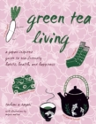 Green Tea Living : A Japan-Inspired Guide to Eco-friendly Habits, Health, and Happiness - eBook