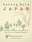 Eating Wild Japan : Tracking the Culture of Foraged Foods, with a Guide to Plants and Recipes