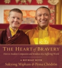 The Heart Of Bravery : A Retreat with Sakyong Mipham and Pema Chodron - Book