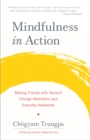 Mindfulness In Action : Making Friends with Yourself through Meditation and Everyday Awareness - Book
