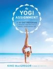 The Yogi Assignment : A 30-Day Program for Bringing Yoga Practice and Wisdom to Your Everyday Life - Book