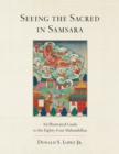 Seeing the Sacred in Samsara : An Illustrated Guide to the Eighty-Four Mahasiddhas - Book