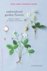 Embroidered Garden Flowers : Botanical Motifs for Needle and Thread - Book