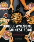 Double Awesome Chinese Food : Irresistible and Totally Achievable Recipes from Our Chinese-American Kitchen - Book