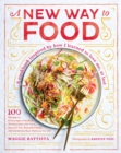 A New Way to Food : 100 Recipes to Encourage a Healthy Relationship with Food, Nourish Your Beautiful Body, and Celebrate Real Wellness in Life - Book