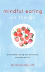 Mindful Eating on the Go : Practices for Eating with Awareness, Wherever You Are - Book