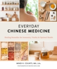 Everyday Chinese Medicine : Healing Remedies for Immunity, Vitality, and Optimal Health - Book