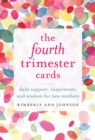 The Fourth Trimester Cards : Daily Support, Inspiration, and Wisdom for New Mothers - Book