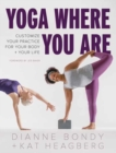 Yoga Where You Are : Customize Your Practice for Your Body and Your Life - Book