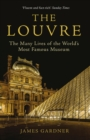The Louvre : The Many Lives of the World's Most Famous Museum - eBook