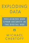 Exploding Data : Reclaiming Our Cyber Security in the Digital Age - Book