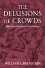 The Delusions of Crowds : Why People Go Mad in Groups - Book
