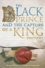 The Black Prince and the Capture of a King : Poitiers 1356 - Book