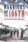 Warriors of the 106th : The Last Infantry Division of World War II - Book