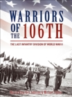 Warriors of the 106th : The Last Infantry Division of World War II - eBook