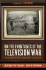 On the Frontlines of the Television War : A Legendary War Cameraman in Vietnam - Book