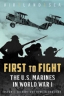 First to Fight : The U.S. Marines in World War I - Book