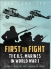 First to Fight : The U.S. Marines in World War I - eBook