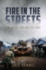 Fire in the Streets : The Battle for Hue, Tet 1968 - Book