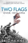 Two Flags Over Iwo Jima : Solving the Mystery of the U.S. Marine Corps' Proudest Moment - Book