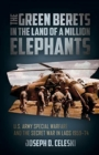 The Green Berets in the Land of a Million Elephants : U.S. Army Special Warfare and the Secret War in Laos 1959-74 - Book