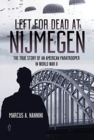 Left for Dead at Nijmegen : The True Story of an American Paratrooper in World War II - Book
