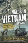 Valor in Vietnam 1963-1977 : Chronicles of Honor, Courage, and Sacrifice - Book