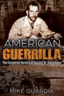 "American Guerrilla : The Forgotten Heroics of Russell W. Volckmann-the Man Who Escaped from Bataan, Raised a Filipino Army Against the Japanese, and Became the True ""Father"" of Army Special Forces - Book"
