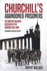 Churchill'S Abandoned Prisoners : The British Soldiers Deceived in the Russian Civil War - Book