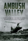Ambush Valley : I Corps, Vietnam 1967-the Story of a Marine Infantry Battalion's Battle for Survival - Book
